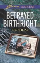 Betrayed Birthright - Faith in the Face of Crime ebook by Liz Shoaf