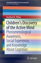 Children's Discovery of the Active Mind ebook by Bradford H. Pillow