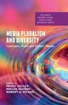 Media Pluralism and Diversity ebook by Peggy Valcke,Miklos Sukosd,Robert Picard