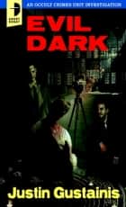 Evil Dark - An Occult Crime Unit Investigation ebook by Justin Gustainis