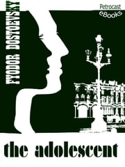 The Adolescent - with Old St. Petersburg postcards collection ebook by Fyodor Dostoevsky