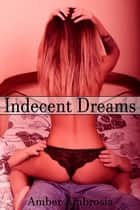 Indecent Dreams ebook by Amber Ambrosia