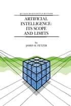 Artificial Intelligence: Its Scope and Limits ebook by J.H. Fetzer