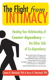 The Flight from Intimacy - Healing Your Relationship of Counter-dependency — The Other Side of Co-dependency ebook by Janae B. Weinhold,Barry K. Weinhold