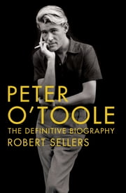Peter O'Toole - The Definitive Biography ebook by Robert Sellers