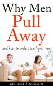 Why Men Pull Away in Relationships ebook by Michael Finlayson