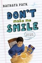 Don't Make Me Smile ebook by Barbara Park