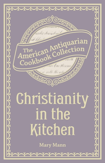 Christianity in the Kitchen - A Physiological Cook Book ebook by Mary Mann