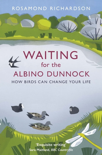 Waiting for the Albino Dunnock - How birds can change your life eBook by Rosamond Richardson