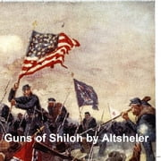 The Guns of Shiloh, A Story of the Great Western Campaign, Sequel to The Guns of Bull Run ebook by Joseph Altsheler