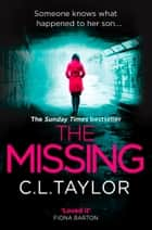 The Missing: The gripping psychological thriller that's got everyone talking... ebook by C.L. Taylor