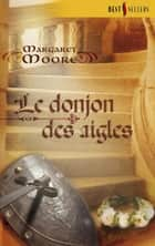 Le donjon des aigles ebook by Margaret Moore