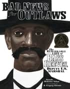 Bad News for Outlaws - The Remarkable Life of Bass Reeves, Deputy U.S. Marshal ebook by R. Christie, Vaunda Nelson