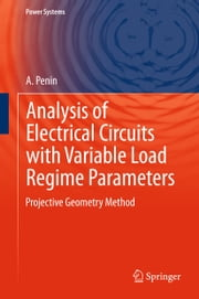 Analysis of Electrical Circuits with Variable Load Regime Parameters - Projective Geometry Method ebook by A. Penin