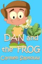 Dan and the Frog: Children's Book ebook by Carmen Saptouw
