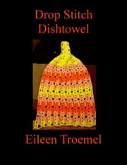 Drop Stitch Dishtowel ebook by Eileen Troemel