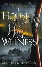 The House of War and Witness ebook by Linda Carey, Louise Carey, M. R. Carey