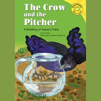 Crow and the Pitcher, The - A Retelling of Aesop's Fable audiobook by Eric Blair