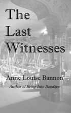 The Last Witnesses ebook by Anne Louise Bannon