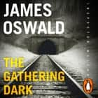 The Gathering Dark - New in the series, Inspector McLean 8 audiobook by James Oswald