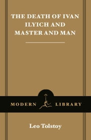 The Death of Ivan Ilyich and Master and Man ebook by Leo Tolstoy