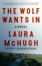 The Wolf Wants In - A Novel ebook by Laura McHugh