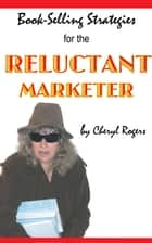 Book-Selling Strategies for the Reluctant Marketer ebook by Cheryl Rogers