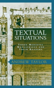 Textual Situations: Three Medieval Manuscripts and Their Readers ebook by Taylor, Andrew