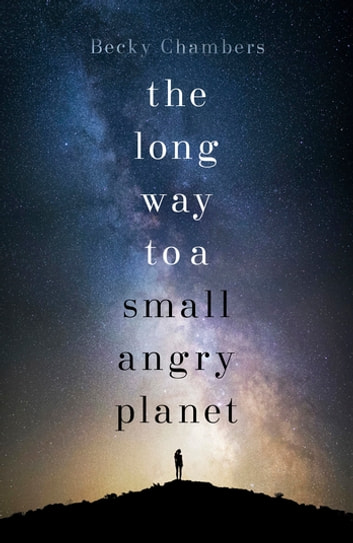The Long Way to a Small, Angry Planet - Wayfarers 1 ebook by Becky Chambers