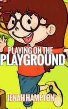 Playing on the Playground (Illustrated Children's Book Ages 2-5) ebook by Jenah Hampton