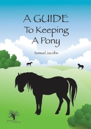 A Guide To Keeping A Pony ebook by Samuel Jacobs