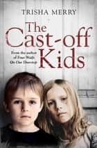 The Cast-Off Kids ebook by Trisha Merry