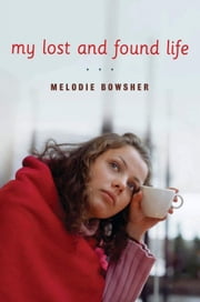 My Lost and Found Life ebook by Melodie Bowsher