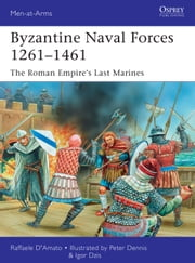 Byzantine Naval Forces 1261–1461 - The Roman Empire's Last Marines ebook by Dr Raffaele D'Amato,Igor Dzis,Peter Dennis