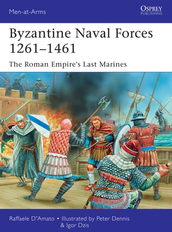 Byzantine Naval Forces 1261–1461 - The Roman Empire's Last Marines ebook by Dr Raffaele D'Amato