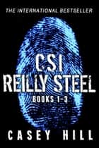 CSI Reilly Steel - Books 1 - 3 - CSI Reilly Steel eBook par Casey Hill