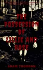 The Possession Of Lily And Rose ebook by Adam Thomson, Jamie Watkins