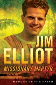 Jim Elliot - Missionary Martyr ebook by Susan Martins Miller