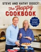 The Happy Cookbook - A Celebration of the Food That Makes America Smile ebook by Steve Doocy, Kathy Doocy