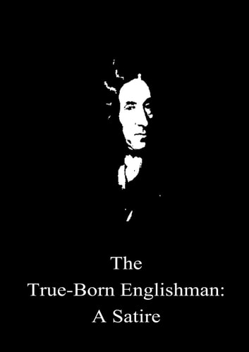 The True-Born Englishman: A Satire ebook by Daniel Defoe