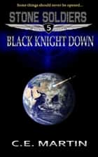 Black Knight Down (Stone Soldiers #5) ebook by C.E. Martin