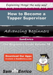 How to Become a Tapper Supervisor - How to Become a Tapper Supervisor ebook by Georgene Leak