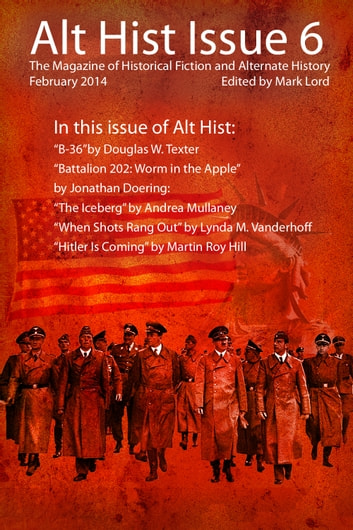 Alt Hist Issue 6 - The Magazine of Historical Fiction and Alternate History ebook by Mark Lord,Douglas Texter,Jonathan Doering