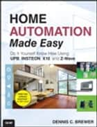 Home Automation Made Easy ebook by Dennis C Brewer