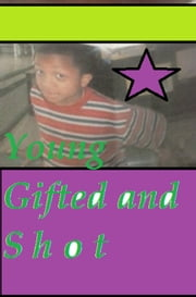 Young, Gifted, and Shot - The youth are our joy ebook by Yacub Saafir