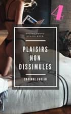 Plaisirs non dissimulés 4 ebook by Corinne Fortin