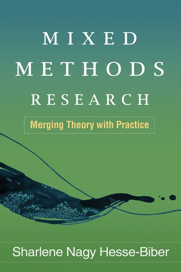 Mixed Methods Research - Merging Theory with Practice ebook by Sharlene Nagy Hesse-Biber, PhD