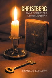 Christberg - Divine Descriptors Defining Destiny ebook by Binanda C. Barkakaty
