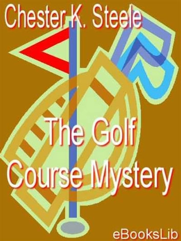 The Golf Course Mystery ebook by Chester K. Steele