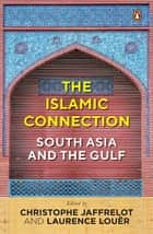 The Islamic Connection - South Asia and the Gulf ebook by Christophe Jaffrelot, Laurence Louër